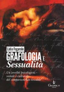 Grafologia e sessualità.Un'analisi psicologica, sociale e culturale del comportamento sessuale Lidia Fogarolo