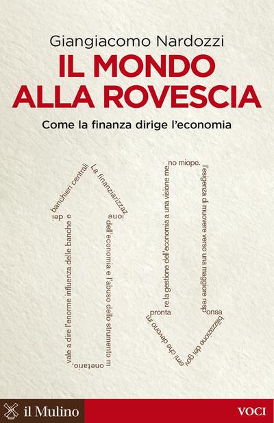 """""""Il mondo alla rovescia. Come la finanza dirige l'economia"""" di Giangiacomo Nardozzi"""