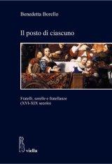 """""""Il posto di ciascuno.Fratelli, sorelle e fratellanze (XVI-XIX secolo)"""" di Benedetta Borello"""