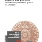"""""""Imperi del profitto. Multinazionali petrolifere e governi nel XX secolo"""" di Francesco Petrini"""
