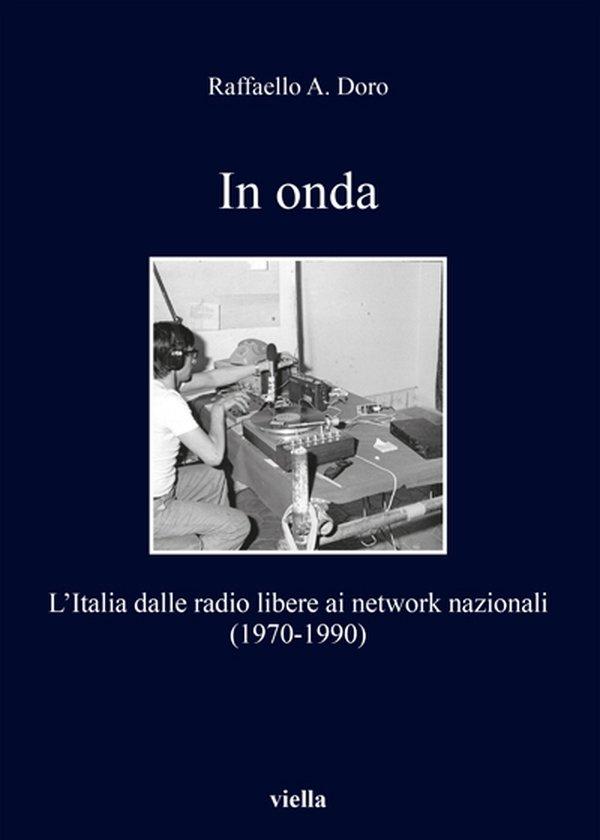 """""""In onda. L'Italia dalle radio libere ai network nazionali"""" di Raffaello Ares Doro"""