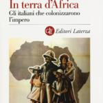 """""""In terra d'Africa. Gli italiani che colonizzarono l'impero"""" di Emanuele Ertola"""