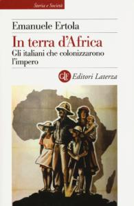 In terra d'Africa. Gli italiani che colonizzarono l'impero Emanuele Ertola