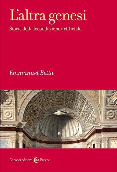 """""""L'altra genesi. Storia della fecondazione artificiale"""" di Emmanuel Betta"""