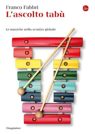 """""""L'ascolto tabù. Le musiche nello scontro globale"""" di Franco Fabbri"""
