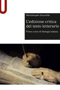 L'edizione critica del testo letterario. Primo corso di filologia italiana Michelangelo Zaccarello
