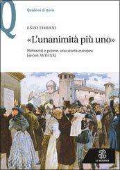 L'unanimità più uno.Plebisciti e potere, una storia europea(secoli XVIII-XX) Enzo Fimiani