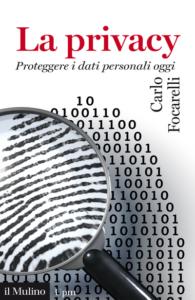 La privacy. Proteggere i dati personali oggi Carlo Focarelli