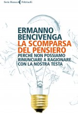 """""""La scomparsa del pensiero.Perché non possiamo rinunciare a ragionarecon la nostra testa"""" di Ermanno Bencivenga"""