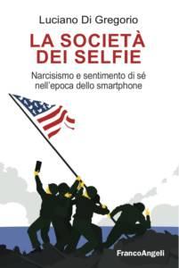 La società dei selfie. Narcisismo e sentimento di sé nell'epoca dello smartphone Luciano Di Gregorio