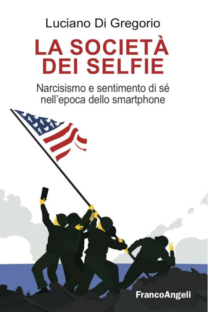 """""""La società dei selfie. Narcisismo e sentimento di sé nell'epoca dello smartphone"""" di Luciano Di Gregorio"""