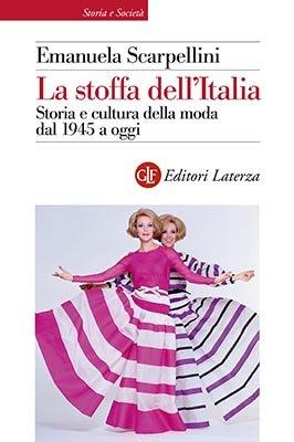 """""""La stoffa dell'Italia. Storia e cultura della moda dal 1945 a oggi"""" di Emanuela Scarpellini"""