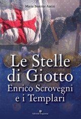"""""""Le Stelle di Giotto. Enrico Scrovegni e i Templari"""" di Maria Beatrice Autizi"""