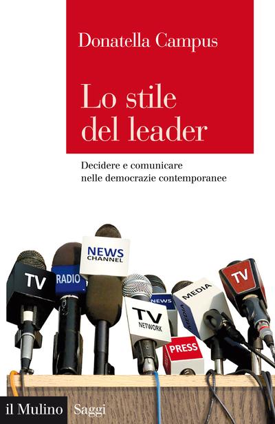 """""""Lo stile del leader.Decidere e comunicare nelle democrazie contemporanee"""" di Donatella Campus"""