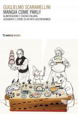 """""""Mangia come parli! Alimentazione e cucina italiana: geografie e storie di un mito gastronomico"""" di Guglielmo Scaramellini"""