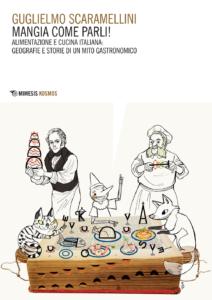 Mangia come parli! Alimentazione e cucina italiana: geografie e storie di un mito gastronomico Guglielmo Scaramellini