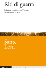 """""""Riti di guerra. Religione e politica nell'Europa della Grande Guerra"""" di Sante Lesti"""