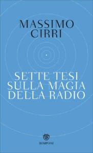 Sette tesi sulla magia della radio Massimo Cirri