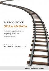 """""""Sola andata. Trasporti, grandi opere e spese pubbliche senza ritorno"""" di Marco Ponti"""