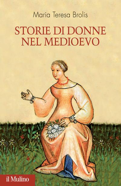 """Storie di donne nel Medioevo"" di Maria Teresa Brolis"