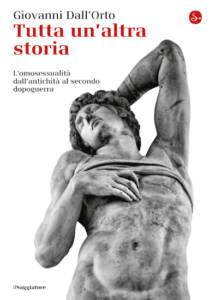 Tutta un'altra storia. L'omosessualità dall'antichità al secondo dopoguerra Giovanni Dall'Orto
