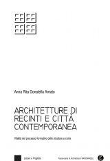"""""""Architetture di recinti e città contemporanea. Vitalità del processo formativo delle strutturea corte"""" di Anna Rita Amato"""