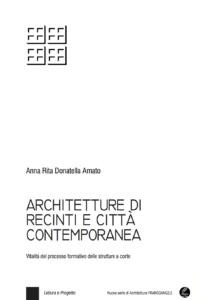 Architetture di recinti e città contemporanea. Vitalità del processo formativo delle strutturea corte Anna Rita Amato