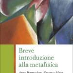 """""""Breve introduzione alla metafisica"""" di Anna Marmodoro e Erasmus Mayr"""