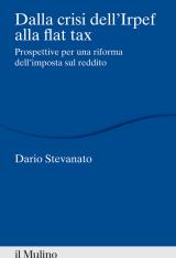 """""""Dalla crisi dell'Irpef alla flat tax.Prospettive per una riforma dell'imposta sul reddito"""" di Dario Stevanato"""