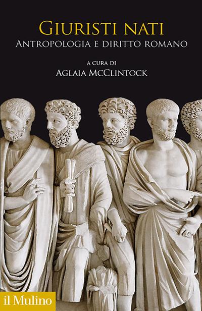 """""""Giuristi nati. Antropologia e diritto romano"""" a cura di Aglaia McClintock"""