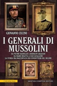 I generali di Mussolini. Da Pietro Badoglio a Rodolfo Graziani, da Mario Roatta a Ugo Cavallero, la storia mai raccontata dei condottieri del regime Giovanni Cecini