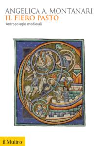 Il fiero pasto. Antropofagie medievali Angelica Aurora Montanari