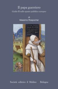Il papa guerriero.Giulio II nello spazio pubblico europeo Massimo Rospocher