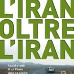 """""""L'Iran oltre l'Iran. Realtà e miti di un paese visto da dentro"""" di Alberto Zanconato"""