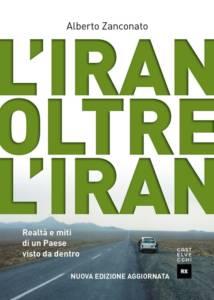 L'Iran oltre l'Iran. Realtà e miti di un paese visto da dentro Alberto Zanconato