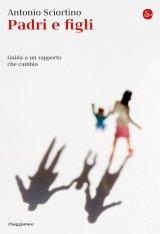 """""""Padri e figli. Guida a un rapporto che cambia"""" di Antonio Sciortino"""
