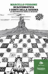 Scaccomatica. I conti della Regina. La matematica gioca a scacchi Marcello Perrone