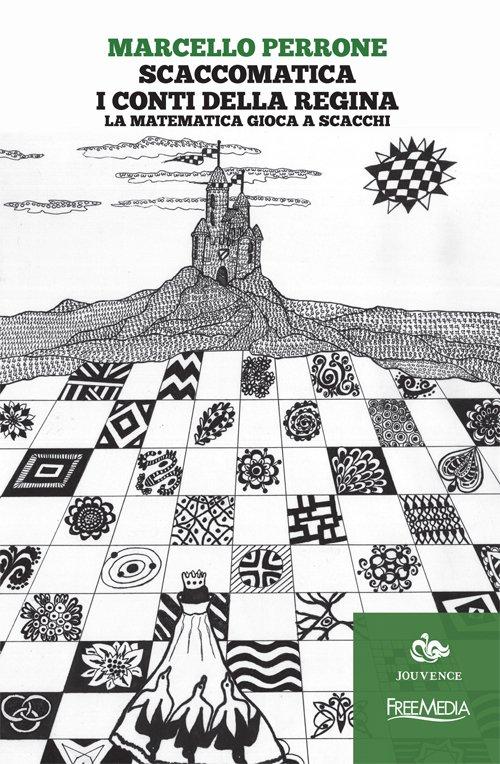 """""""Scaccomatica. I conti della Regina. La matematica gioca a scacchi"""" di Marcello Perrone"""