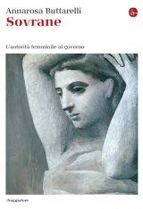 """""""Sovrane. L'autorità femminile al governo"""" di Anna Rosa Buttarelli"""