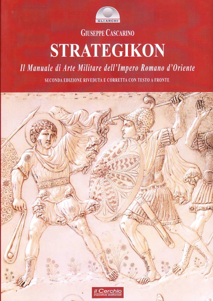 """""""Strategikon. Manuale di Arte Militare dell'Impero Romano d'Oriente"""" a cura di Giuseppe Cascarino"""