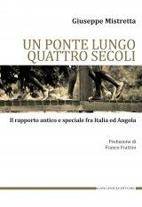 """""""Un ponte lungo quattro secoli. Il rapporto antico e speciale fra Italia e Angola"""" di Giuseppe Mistretta"""