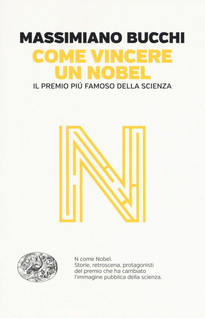"""""""Come vincere un Nobel.Il premio piú famoso della scienza"""" di Massimiano Bucchi"""