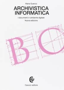 Archivistica informatica. I documenti in ambiente digitale Maria Guercio