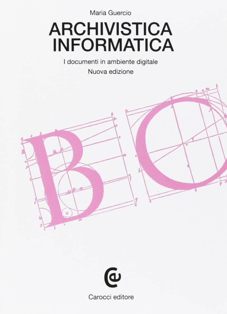 """""""Archivistica informatica. I documenti in ambiente digitale"""" di Maria Guercio"""