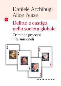 Delitto e castigo nella società globale. Crimini e processi internazionali, Daniele Archibugi, Alice Pease