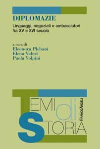 Diplomazie. Linguaggi, negoziati e ambasciatori fra XV e XVI secolo, Paola Volpini, Eleonora Plebani, Elena Valeri