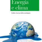 """""""Energia e clima.L'altra faccia della medaglia"""" di Alberto Clò"""