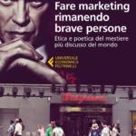 """""""Fare marketing rimanendo brave persone. Etica e poetica del mestiere più discusso del mondo"""" di Giuseppe Morici"""