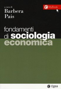 """""""Fondamenti di sociologia economica"""" a cura di Filippo Barbera e Ivana Pais"""