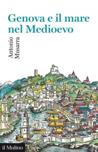 Genova e il mare nel Medioevo Antonio Musarra